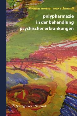 Polypharmazie in der Behandlung psychischer Erkrankungen von Messer,  Thomas, Schmauß,  Max