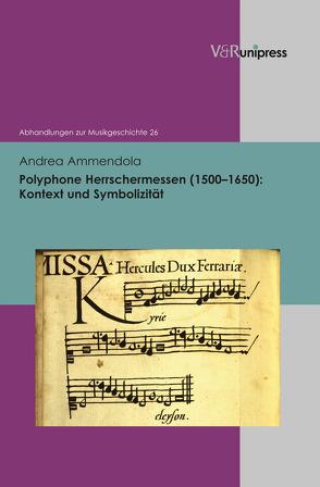 Polyphone Herrschermessen (1500–1650) von Ammendola,  Andrea, Heidrich,  Jürgen, Konrad,  Ulrich, Marx,  Hans Joachim, Staehelin,  Martin