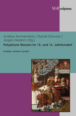 Polyphone Messen im 15. und 16. Jahrhundert von Ammendola,  Andrea, Glowotz,  Daniel, Heidrich,  Jürgen
