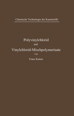 Polyvinylchlorid und Vinylchlorid-Mischpolymerisate von Kainer,  Franz