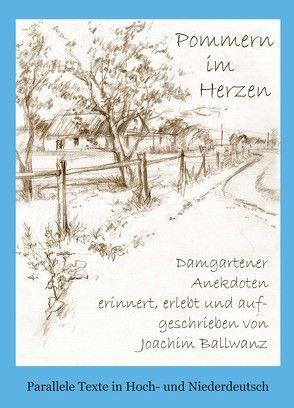 Pommern im Herzen von Ballwanz,  Joachim