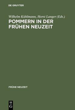 Pommern in der Frühen Neuzeit von Kühlmann,  Wilhelm, Langer,  Horst