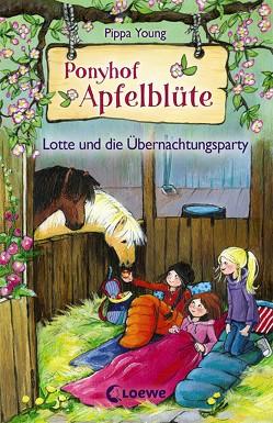 Ponyhof Apfelblüte 12 – Lotte und die Übernachtungsparty von Livanios,  Eleni, Margineanu,  Sandra, Young,  Pippa