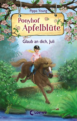 Ponyhof Apfelblüte 15 – Glaub an dich, Juli von Hernando,  Saeta, Margineanu,  Sandra, Young,  Pippa