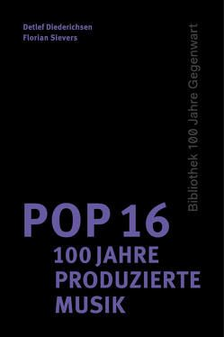 Pop 16 – 100 Jahre produzierte Musik von Collins,  John, Crumb,  Robert, Dayal,  Geeta, Diederichsen,  Detlef, Flemons,  Dom, Gronow,  Pekka, Katz,  Mark, Lobley,  Noel, Millis,  Robert, Sievers,  Florian, Wong,  Isabel
