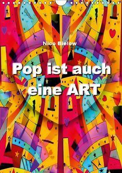 Pop ist auch eine ART von Nico Bielow (Wandkalender 2019 DIN A4 hoch) von Bielow,  Nico