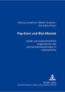 Pop-Korn und Blut-Maniok von Grubner,  Barbara, Kalny,  Eva, Zuckerhut,  Patrizia E.