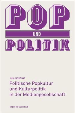 Pop und Politik. Politische Popkultur und Kulturpolitik in der Mediengesellschaft von Nieland,  Jörg U