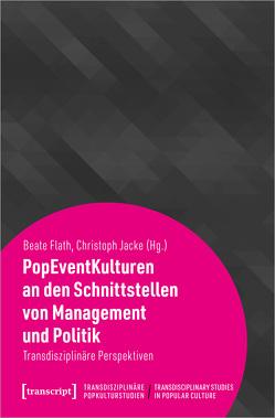 PopEventKulturen an den Schnittstellen von Management und Politik von Flath,  Beate, Jacke,  Christoph