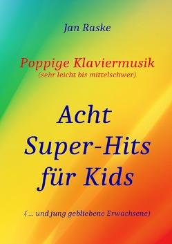 Poppige Klaviermusik (sehr leicht bis mittelschwer) – Acht Super-Hits für Kids ( … und jung gebliebene Erwachsene) von Raske,  Jan