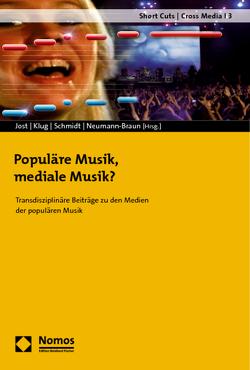 Populäre Musik, mediale Musik? von Jost,  Christofer, Klug,  Daniel, Neumann-Braun,  Klaus, Schmidt,  Axel