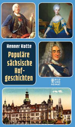 Populäre sächsische Hofgeschichten von Kotte,  Henner