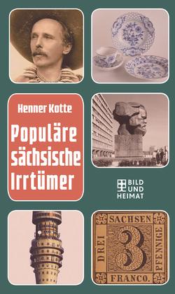Populäre sächsische Irrtümer von Kotte,  Henner, Steimle,  Uwe