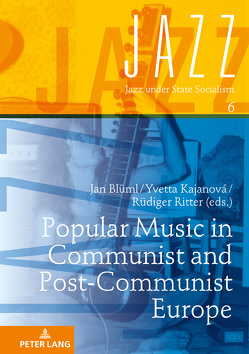 Popular Music in Communist and Post-Communist Europe von Blüml,  Jan, Kajanová,  Yvetta, Ritter,  Rüdiger