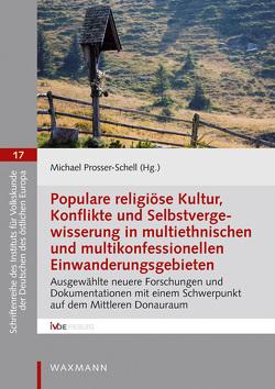 Populare religiöse Kultur, Konflikte und Selbstvergewisserung in multiethnischen und multikonfessionellen Einwanderungsgebieten von Prosser-Schell,  Michael