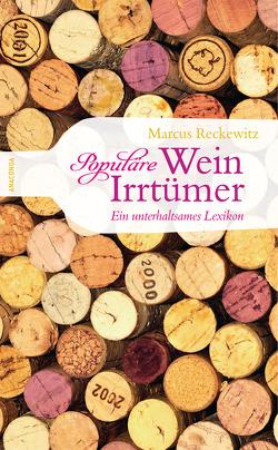 Populäre Wein-Irrtümer. Ein unterhaltsames Lexikon von Reckewitz,  Marcus