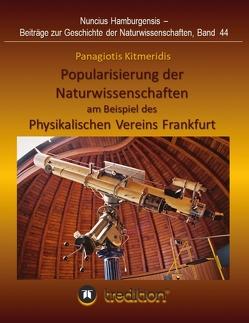 Popularisierung der Naturwissenschaften am Beispiel des Physikalischen Vereins Frankfurt. von Kitmeridis,  Panagiotis, Wolfschmidt,  Gudrun