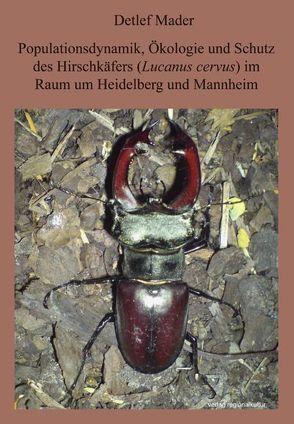 Populationsdynamik, Ökologie und Schutz des Hirschkäfers im Raum Heidelberg und Mannheim von Mader,  Detlef