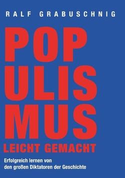 Populismus leicht gemacht von Grabuschnig,  Ralf