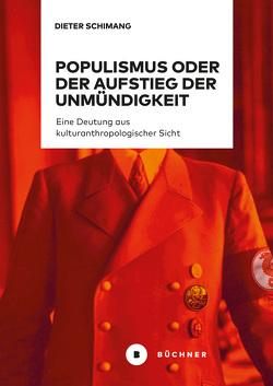 Populismus oder der Aufstieg der Unmündigkeit von Schimang,  Dieter