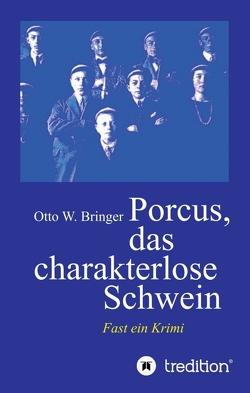 Porcus das charakterlose Schwein von Bringer,  Otto W.