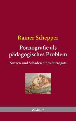 Pornografie als pädagogisches Problem von Schepper,  Rainer