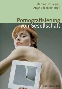 Pornografisierung von Gesellschaft von Schuegraf,  Martina, Tillmann,  Angela
