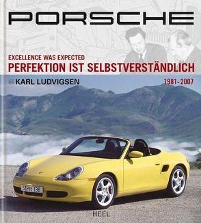 Porsche – Perfektion ist selbstverständlich von Karl Ludvigsen,  Karl, Ludvigsen,  Karl