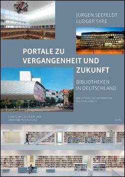 Portale zu Vergangenheit und Zukunft. Bibliotheken in Deutschland von Seefeldt,  Jürgen, Syre,  Ludger
