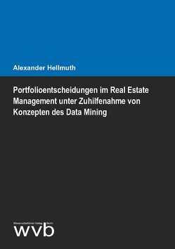 Portfolioentscheidungen im Real Estate Management unter Zuhilfenahme von Konzepten des Data Mining von Hellmuth,  Alexander