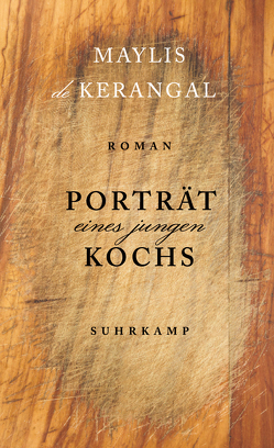 Porträt eines jungen Kochs von de Kerangal,  Maylis, Spingler,  Andrea