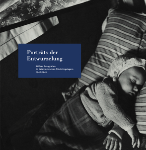 Porträts der Entwurzelung. D'Oras Fotografien in österreichischen Flüchtlingslagern 1946–1949 von Krammer,  Marion, Rolinek,  Susanne, Schreiner,  Peter, Szeless,  Margarethe, Vuković,  Magdalena