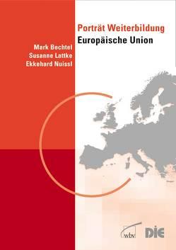 Porträt Weiterbildung Europäische Union von Bechtel,  Mark, Lattke,  Susanne, Nuissl,  Ekkehard