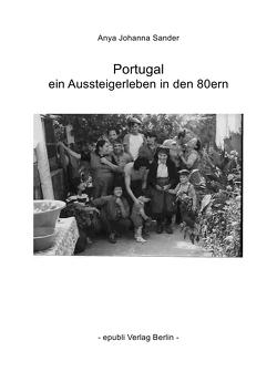 Portugal – ein Aussteigerleben in den 80ern von Sander,  Anya Johanna
