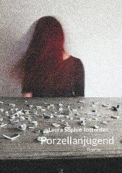 Porzellanjugend von Totterdell,  Laura Sophie