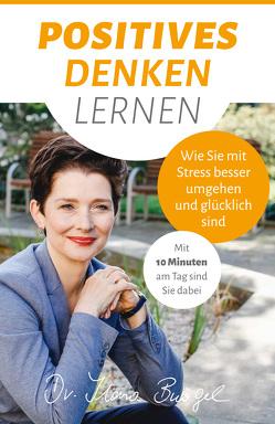 Posiitves Denken lernen Wie Sie mit Stress besser umgehen von Dr. Bürgel,  Ilona