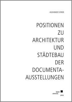 Positionen zu Architektur und Städtebau der documenta-Ausstellungen von Söder,  Alexander