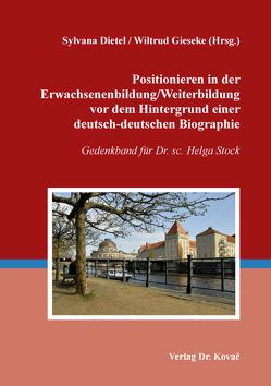 Positionieren in der Erwachsenenbildung/Weiterbildung vor dem Hintergrund einer deutsch-deutschen Biographie von Dietel,  Sylvana, Gieseke,  Wiltrud