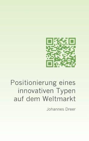 Positionierung eines innovativen Typen auf dem Weltmarkt von Dreer,  Johannes