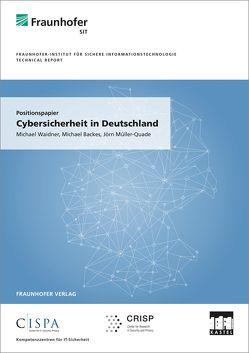 Positionspapier: Cybersicherheit in Deutschland. von Backes,  Michael, Müller-Quade,  Jörn, Waidner,  Michael