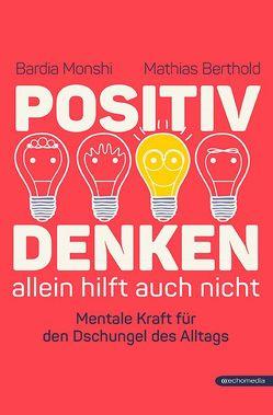 Positiv Denken allein hilft auch nicht von Berthold,  Mathias, Monshi,  Bardia