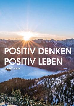 Positiv denken – Positiv leben von Weth,  Burkard
