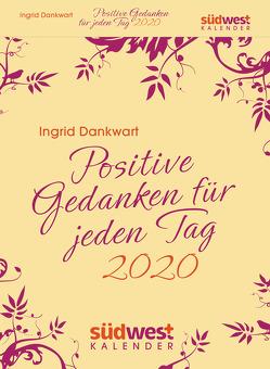 Positive Gedanken für jeden Tag 2020 Tagesabreißkalender von Dankwart,  Ingrid