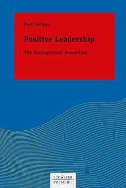 Positive Leadership von Seliger,  Ruth