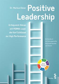 Positive Leadership von Ebner,  Markus
