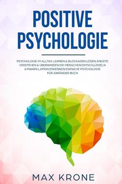 Positive Psychologie von Krone,  Max