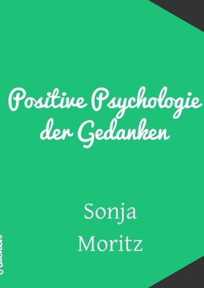 Positive Psychologie der Gedanken von Moritz,  Sonja