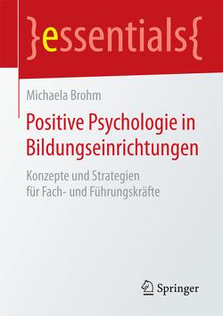 Positive Psychologie in Bildungseinrichtungen von Brohm,  Michaela