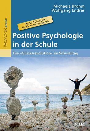 Positive Psychologie in der Schule von Brohm,  Michaela, Endres,  Wolfgang