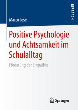 Positive Psychologie und Achtsamkeit im Schulalltag von José,  Marco